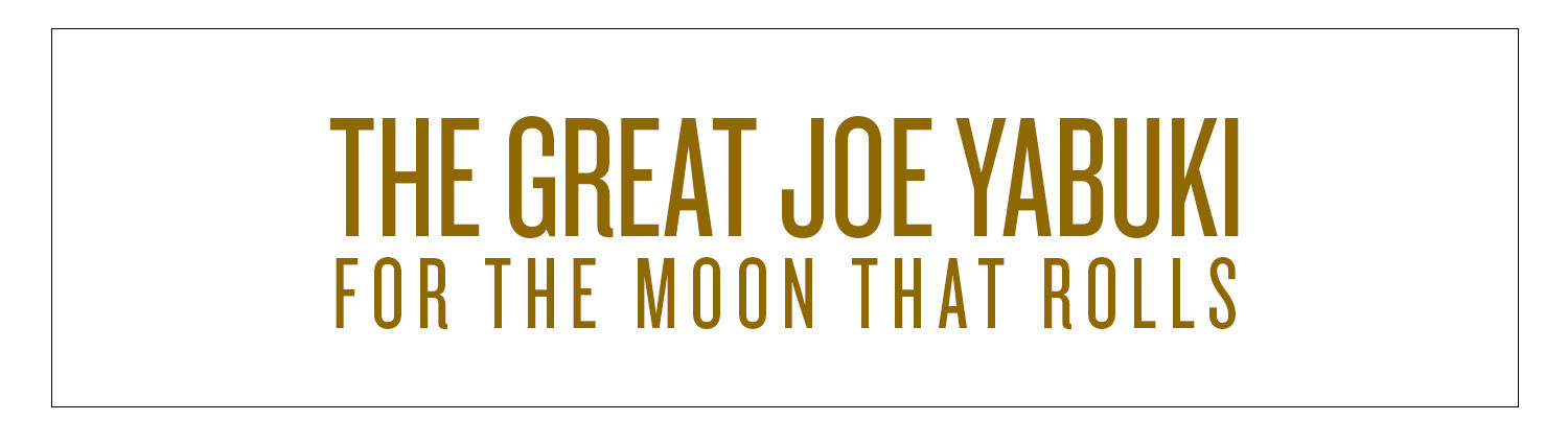 The Great Joe Yabuki | For the moon that rolls