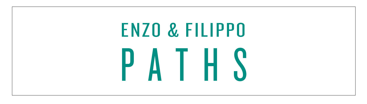 ENZO & FILIPPO | PATHS